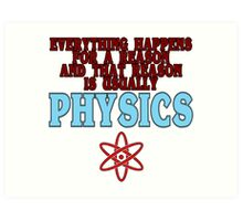 Everything happens for a reason and that reason is usually physics Funny Geek Nerd Art Print