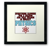 Everything happens for a reason and that reason is usually physics Funny Geek Nerd Framed Print
