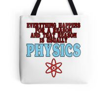 Everything happens for a reason and that reason is usually physics Funny Geek Nerd Tote Bag