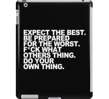 Expect the best be prepared for the worst f ck what athers thing do your own thing Funny Geek Nerd iPad Case/Skin