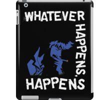 Whatever Happens, Happens iPad Case/Skin