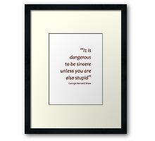 Dangerous to be sincere unless stupid (Amazing Sayings) Framed Print