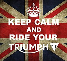 Keep calm and Ride Your Triumph by badger608