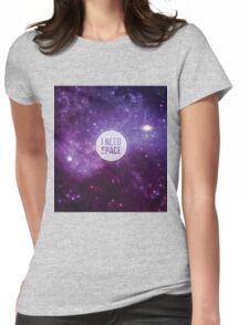 I Need Space 2 Womens Fitted T-Shirt