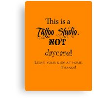 This is a Tattoo Studio.  NOT daycare! (for light colors & stickers) Canvas Print