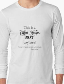 This is a Tattoo Studio.  NOT daycare! (for light colors & stickers) Long Sleeve T-Shirt