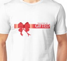 Now you know i am GIFTED Unisex T-Shirt