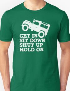 Get in Sit down Shut up Hold On' Land Rover Defender Jeep T-Shirt