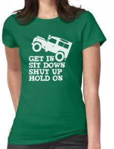 Get in Sit down Shut up Hold On' Land Rover Defender Jeep Womens Fitted T-Shirt