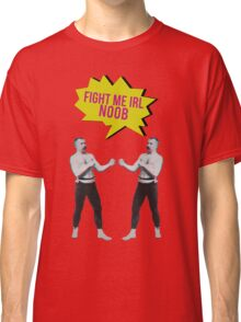 Fight me IRL noob Classic T-Shirt