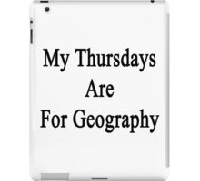 My Thursdays Are For Geography  iPad Case/Skin