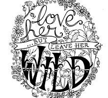 Love Her But Leave Her Wild Handlettering by madebymarzipan