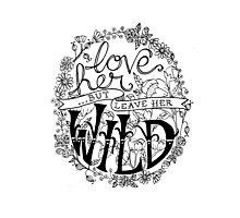 Love Her But Leave Her Wild Handlettering Photographic Print