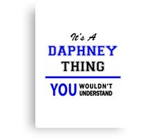 It's a DAPHNEY thing, you wouldn't understand !! Canvas Print