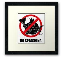 NO SPLASHING! Framed Print