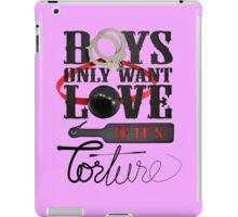 Boys Only Want Love If It's Torture iPad Case/Skin