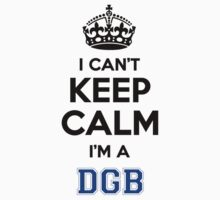 I cant keep calm Im a DGB by icanting