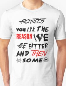 architects you are the reason T-Shirt