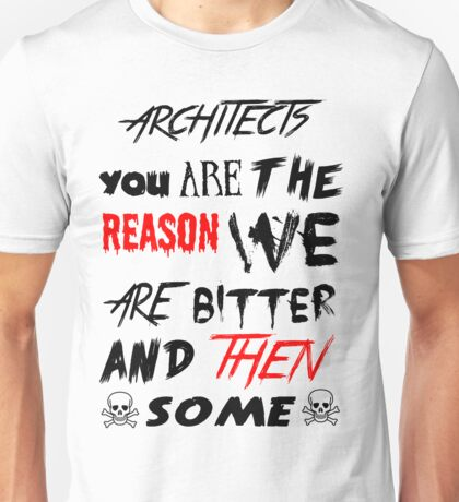 architects you are the reason Unisex T-Shirt