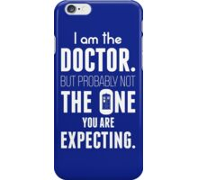 I Am The Doctor But Probably Not The One You Are Expecting iPhone Case/Skin