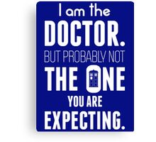 I Am The Doctor But Probably Not The One You Are Expecting Canvas Print