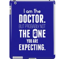 I Am The Doctor But Probably Not The One You Are Expecting iPad Case/Skin