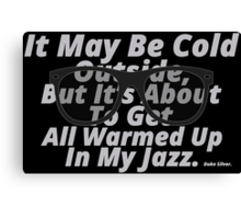 Warmed Up In My Jazz. Canvas Print