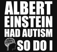 AUTISM AWARE - Albert Einstein had Autism SO DO I T-Shirt