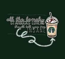 """""""All the lonely starbucks lovers..."""" by kandyshock"""