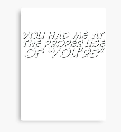 "You had me at the proper use of ""You're"" Canvas Print"