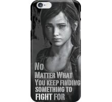 Find Something to Fight for - Last of us iPhone Case/Skin