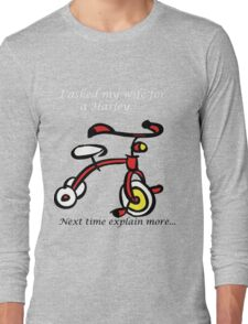 I Asked for a Harley! Long Sleeve T-Shirt