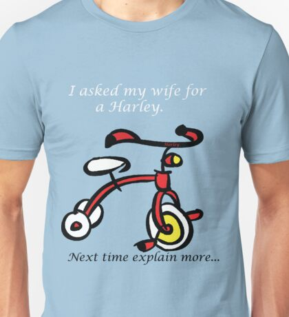 I Asked for a Harley! Unisex T-Shirt