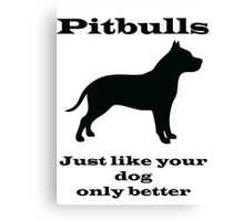 Pitbulls - just like your dog only better Canvas Print