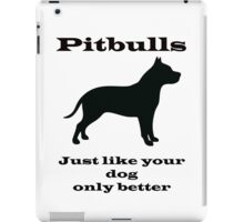 Pitbulls - just like your dog only better iPad Case/Skin