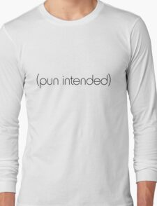 (pun intended) Long Sleeve T-Shirt