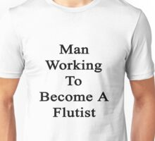 Man Working To Become A Flutist  Unisex T-Shirt