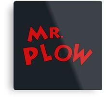 Mr. Plow Metal Print