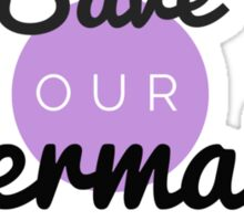 Save Our Mermaids Print! Sticker