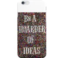 Be A Hoarder ...of Ideas! iPhone Case/Skin