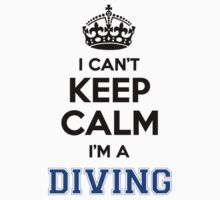 I cant keep calm Im a DIVING by icanting