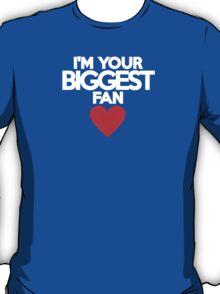 I'm your biggest fan T-Shirt