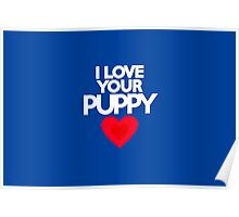 I love your puppy Poster