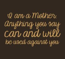 I am a mother, Anything you say can and will be used against you by jazzydevil