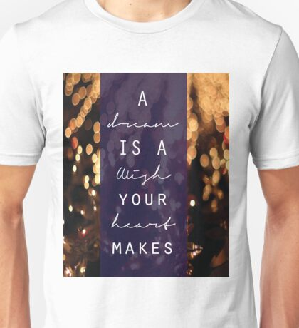 A Dream is a Wish Your Heart Makes Unisex T-Shirt