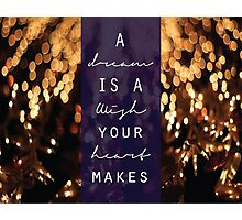 A Dream is a Wish Your Heart Makes Photographic Print