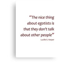 Egotists don't talk about other people... (Amazing Sayings) Canvas Print