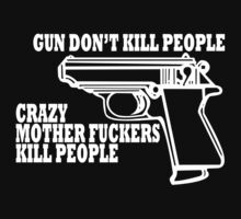 GUNS DONT KILL PEOPLE CRAZY MOTHER FUCKERS KILL PEOPLE Funny Geek Nerd by radmadhi