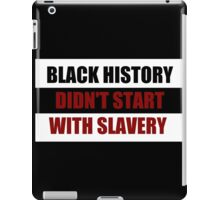Black History Didn't Start With Slavery  (I Can't Breathe) iPad Case/Skin