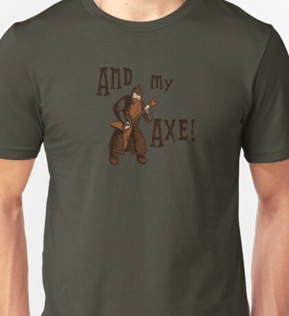 And My Axe T-Shirt Unisex T-Shirt